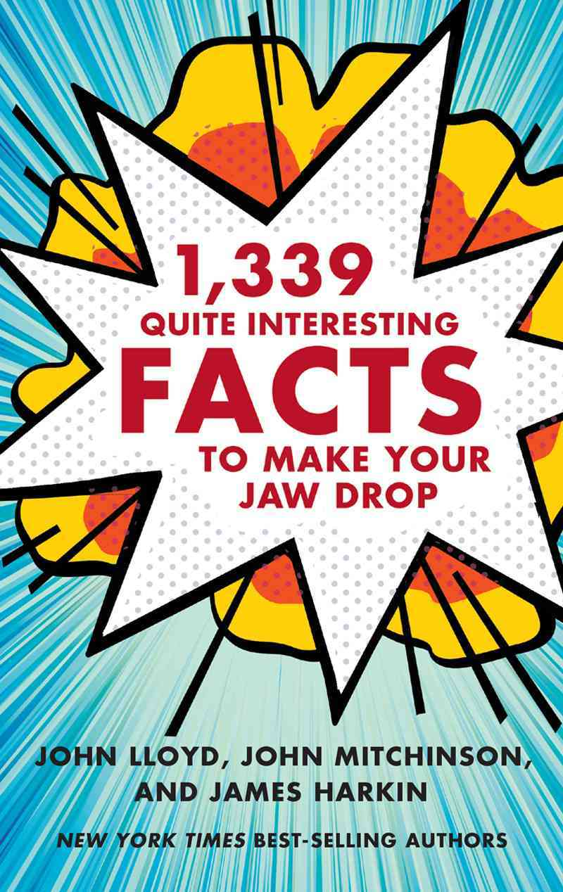 1,339 Quite Interesting Facts to Make Your Jaw Drop By Lloyd, John/ Mitchinson, John/ Harkin, James