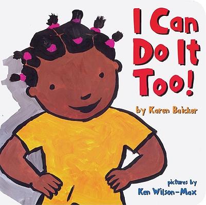 I Can Do It Too! By Baicker, Karen/ Wilson-Max, Ken (ILT)